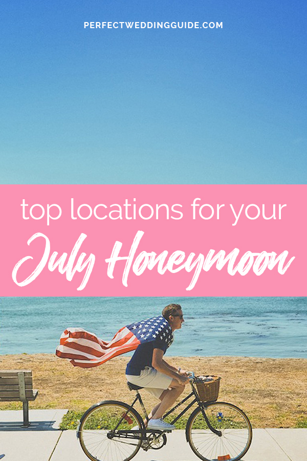 top locations for your July Honeymoon